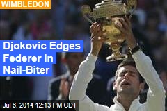 Djokovic Edges Federer in Nail-Biter