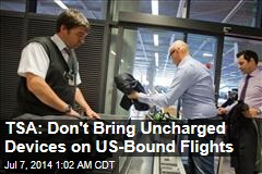 TSA: Don't Bring Uncharged Devices on US-Bound Flights