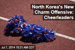 North Korea's New Charm Offensive: Cheerleaders