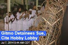 Gitmo Detainees Sue, Cite Hobby Lobby