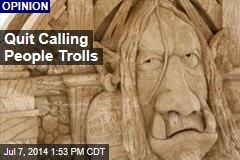 Quit Calling People Trolls