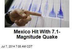 Mexico Hit With 7.1-Magnitude Quake