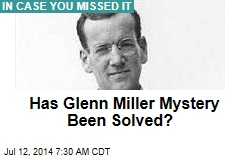 Has Glenn Miller Mystery Been Solved?