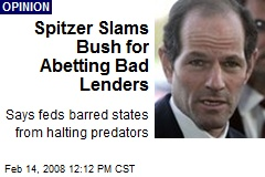 Spitzer Slams Bush for Abetting Bad Lenders