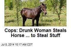Cops: Drunk Woman Steals Horse ... to Steal Stuff
