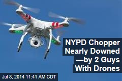 NYPD Chopper Nearly Downed —By 2 Guys With Drones
