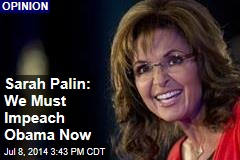 Sarah Palin: We Must Impeach Obama Now