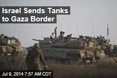 Israel Sends Tanks to Gaza Border