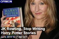 JK Rowling, Stop Writing Harry Potter Stories