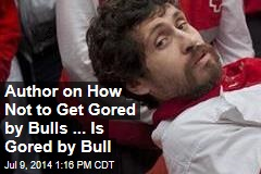Author on How Not to Get Gored by Bulls ... Is Gored by Bull