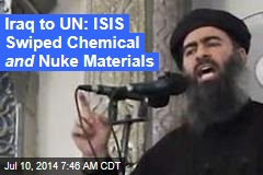 Iraq to UN: ISIS Swiped Chemical and Nuke Materials