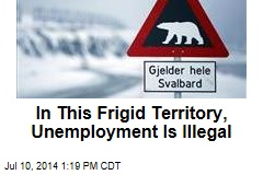 In This Frigid Territory, Unemployment Is Illegal