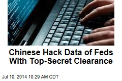 Chinese Hack Data of Feds With Top-Secret Clearance