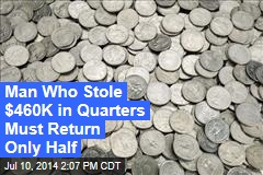 Man Who Stole $460K in Quarters Must Return Only Half