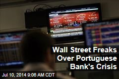 Wall Street Freaks Over Portuguese Bank's Crisis