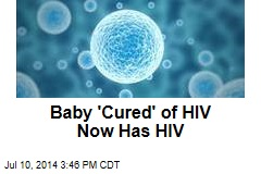 Baby 'Cured' of HIV Now Has HIV