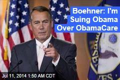 Boehner: I'm Suing Obama Over ObamaCare