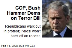 GOP, Bush Hammer Dems on Terror Bill