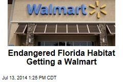 Endangered Florida Habitat Getting a Walmart