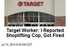 Target Worker: I Reported Shoplifting Cop, Got Fired
