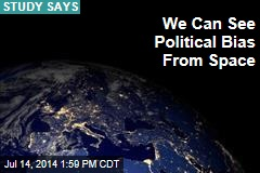 We Can See Political Bias From Space