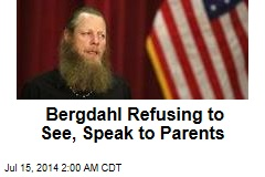 Bergdahl Refusing to See, Speak to Parents
