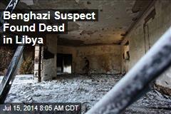 Benghazi Suspect Found Dead in Libya