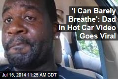 'I Can Barely Breathe': Dad in Hot Car Video Goes Viral