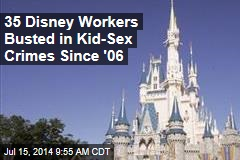 35 Disney Workers Busted in Kid-Sex Crimes Since '06