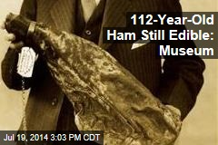 112-Year-Old Ham Still Edible: Museum