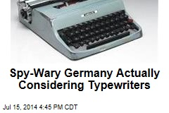 Spy-Wary Germany Actually Considering Typewriters