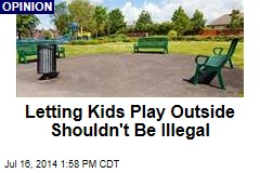 Letting Kids Play Outside Shouldn't Be Illegal
