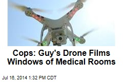 Cops: Guy's Drone Films Windows of Medical Rooms