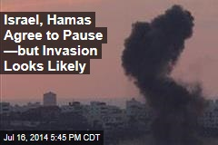 Israel, Hamas Agree to Pause —but Invasion Looks Likely