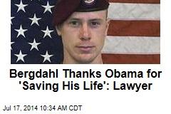 Bergdahl Thanks Obama for 'Saving His Life': Lawyer
