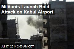 Militants Launch Bold Attack on Kabul Airport