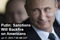 Putin: Sanctions Will Backfire on Americans