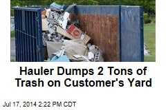 Hauler Dumps 2 Tons of Trash on Customer's Yard