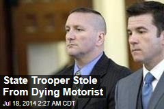 State Trooper Stole From Dying Motorist