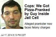 Cops: We Got Pizza-Pranked by Guy Inside Jail Cell