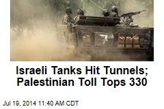 Israeli Tanks Hit Tunnels; Palestinian Toll Tops 330