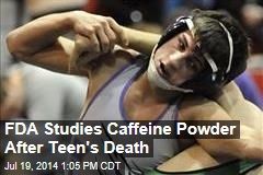 FDA Studies Caffeine Powder After Teen's Death