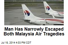 Man Has Narrowly Escaped Both Malaysia Air Tragedies