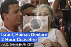 Israel, Hamas Declare 2-Hour Ceasefire