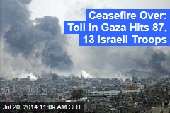 Ceasefire Over: Toll in Gaza Hits 87, 13 Israeli Troops