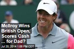 McIlroy Wins British Open, Scores Cash ... for Dad?