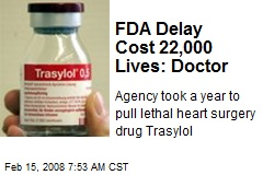 FDA Delay Cost 22,000 Lives: Doctor