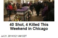 40 Shot, 4 Killed This Weekend in Chicago