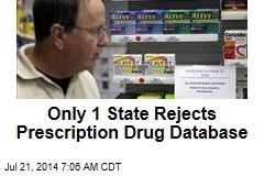 Only 1 State Rejects Prescription Drug Database