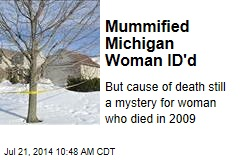 Mummified Michigan Woman ID'd